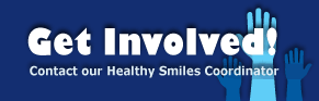 Graphic - Get Involved - Contact our Healty Smiles Coordinator